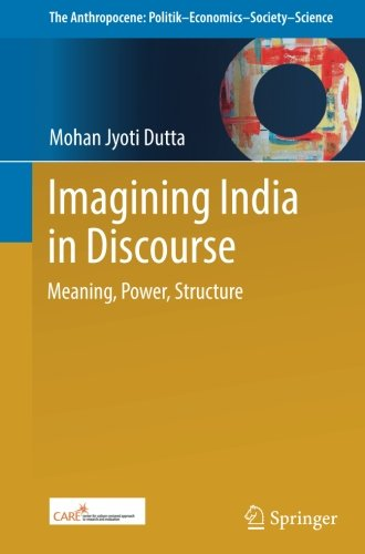 Imagining India in Discourse: Meaning, Power, Structure (The Anthropocene: Politik-Economics-Society-Science) (Imagining India)