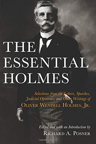 The Essential Holmes: Selections from the Letters, Speeches, Judicial Opinions, and Other Writings of Oliver Wendell Holmes, Jr. (Oliver Selection)