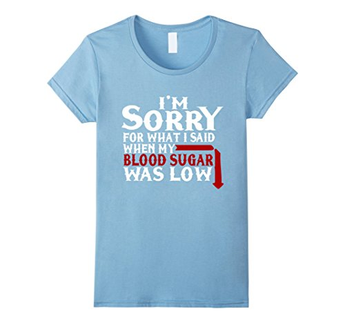Women's I'm Sorry for What I Said....... Funny Diabetes T-Shirt Medium Baby Blue (Type One Diabetes Shirts compare prices)
