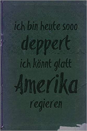 Ich Bin Heute Sooo Desperat Ich Könnt Glatt Amerika Regieren