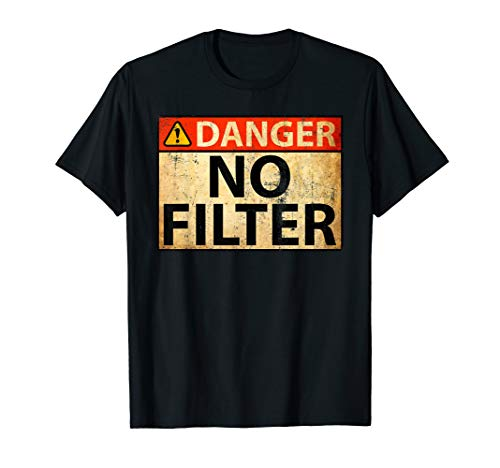 Danger No Filter Warning Sign - Funny T-Shirt