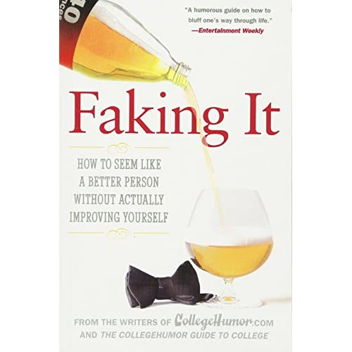 Faking It: How to Seem Like a Better Person Without Actually ImprovingYourself (Paperback)