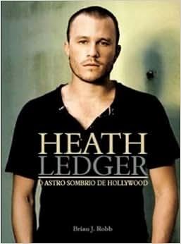 Biografia Heath Ledger. O Astro Sombrio de Hollywood