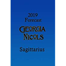 2019 Sagittarius Annual Forecast, by Georgia Nicols (2019 Annual Forecasts Book 9)