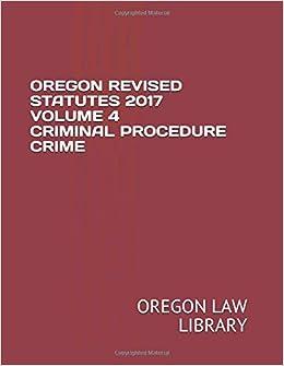OREGON REVISED STATUTES 2017 VOLUME 4 CRIMINAL PROCEDURE