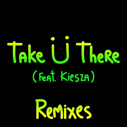 Take Ü There (feat. Kiesza) [R...