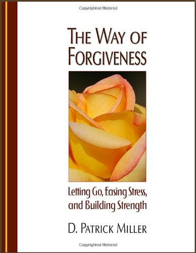 The Way of Forgiveness: Letting Go, Easing Stress and Building Strength
