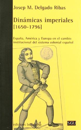Dinamicas Imperiales (1650-1796): Espana, America y Europa En El Cambio Institucional del Sistema Colonial Espanol (Serie General Universitaria) (Spanish Edition)
