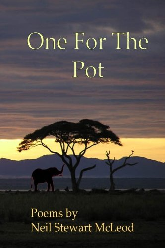 One For The Pot: Poems by Neil Stewart McLeod by CreateSpace Independent Publishing Platform