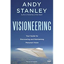 Visioneering: Your Guide for Discovering and Maintaining Personal Vision