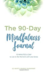 The 90-Day Mindfulness Journal: 10 Minutes a Day to Live in the Present Moment Paperback