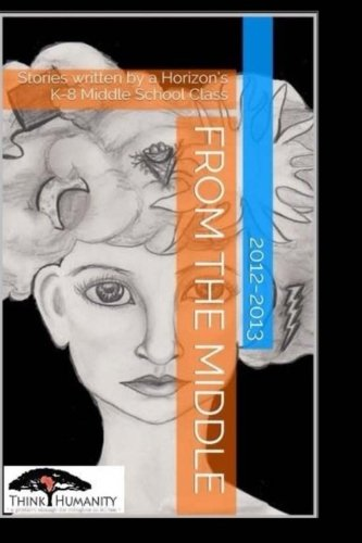 Download From the Middle: Stories written by a Horizon's K-8 Middle School Class PDF