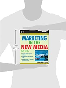 Marketing in the New Media: Take advantage of social media. (101 for Small Business) from Self-Counsel Press, Inc.
