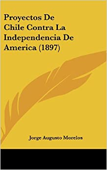 Book Proyectos de Chile Contra La Independencia de America (1897)