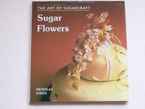 Sugar Flowers: The Art Of Sugarcraft by Lodge, Nicholas (1996) Hardcover - Lodge Sugar