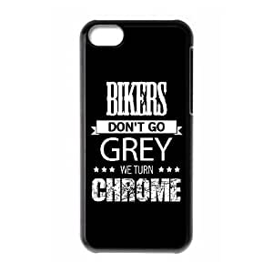 iPhone 5c Phone Case Covers Black BIKERS DON'T GO GREY WE TURN CHROME YYR Phone Case For Girls