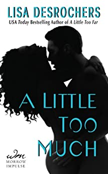 A Little Too Much (A Little Too Far) by [Desrochers, Lisa]