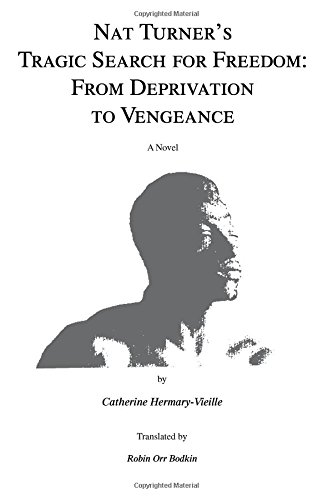 Nat Turner's Tragic Search for Freedom: From Deprivation to - Noir Nat