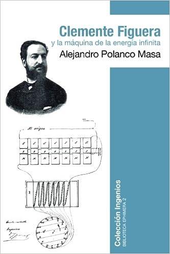 Clemente Figuera y la máquina de la energía infinita: Volume 2 Biblioteca Ephimera: Amazon.es: Alejandro Polanco: Libros