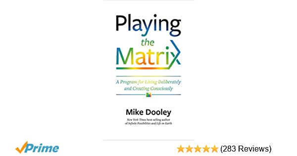Playing the matrix a program for living deliberately and creating playing the matrix a program for living deliberately and creating consciously mike dooley 9781401950606 amazon books fandeluxe Image collections