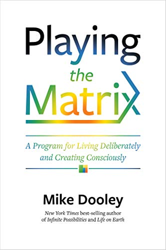 Playing the Matrix: A Program for Living Deliberately and Creating -
