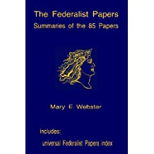 The Federalist Papers: Summaries of 85 Papers