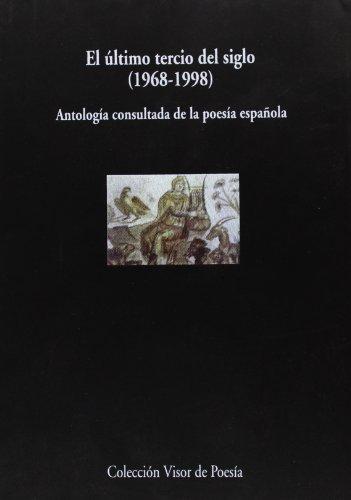 El último tercio del siglo: 1968-1998 : antología consultada de la poesía española (Vol. 400 de la Colección Visor de poesía) (Spanish Edition) by Visor
