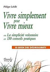 Vivre simplement pour Vivre mieux ou La simplicité volontaire en 130 conseils pratiques