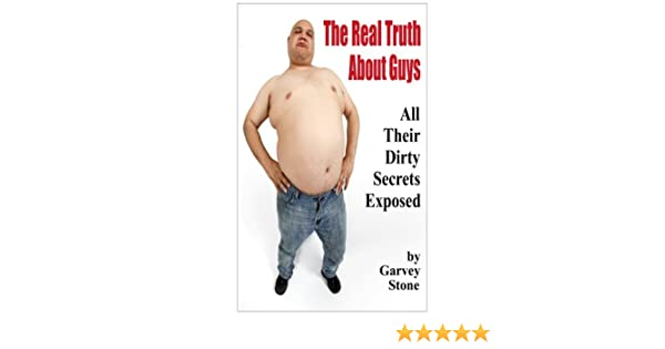 The Real Truth About Guys: All Their Dirty Secrets Exposed