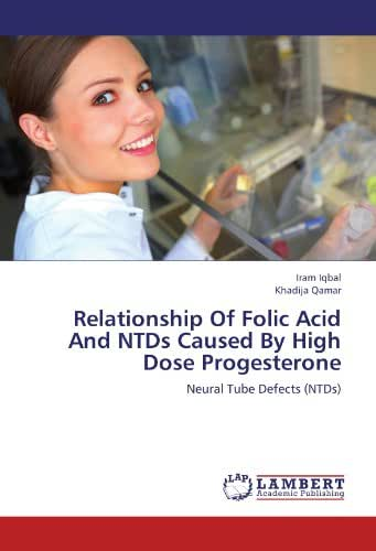 Relationship Of Folic Acid And NTDs Caused By High Dose Progesterone: Neural Tube Defects (NTDs)