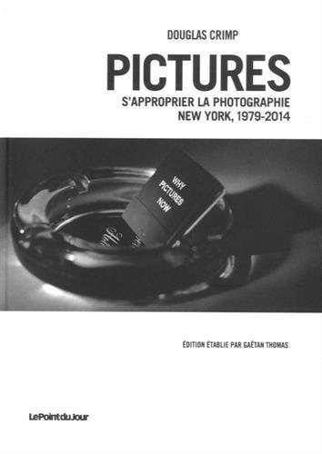 Pictures, SApproprier La Photographie, New York 1979-2014 CRIMP DOUGLAS