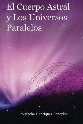 el-cuerpo-astral-y-los-universos-paralelos-spanish-edition-by-natacha-henriquez-2013-10-19