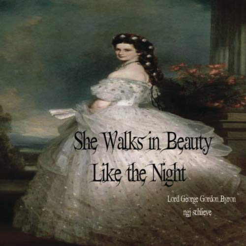 She Walks in Beauty Like the Night: There is Pleasure in the Pathless Woods (It's A Classic, Baby)