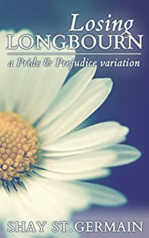 Losing Longbourn: A Pride and Prejudice Variation by [St. Germain, Shay, Lady, A]
