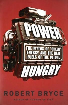 "Power Hungry: The Myths of ""Green"" Energy and the Real Fuels of the Future"