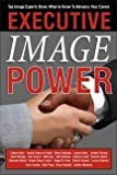 Executive Image Power: Top Image Experts Share What to Know to Advance Your Career by Yasmin; Abrie, Colleen; Baldridge, Ginny; Blake, Joanne; Bressie Anderson-Smith (2009-12-23)