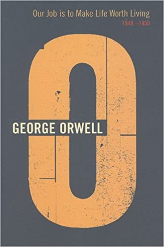Our Job Is To Make Life Worth Living: 20 (Complete Works of George Orwell)