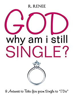 """God Why Am I Still Single?: 9 Answers to Take You from Single to """"I Do"""" by [Renee, R.]"""