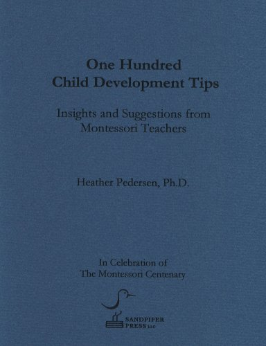 One Hundred Child Development Tips: Insights and Suggestions from Montessori Teachers