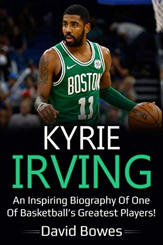 ea9c8c3d9fae Kyrie Irving  An inspiring biography of one of basketball s greatest players !