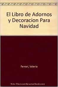 El Libro de Adornos y Decoracion Para Navidad (Spanish