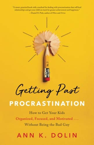 Getting Past Procrastination: How to Get Your Kids Organized, Focused, and Motivated...Without Being the Bad Guy by CreateSpace Independent Publishing Platform