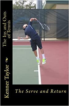 Book The Ins and Outs of Tennis: The Serve and Return (Volume 1) by W. Kenner Taylor (2014-04-08)