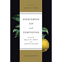 Overcoming Sin and Temptation (Foreword by John Piper): Three Classic Works by John Owen