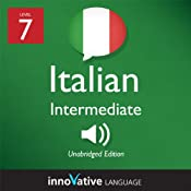 Learn Italian - Level 7: Intermediate Italian, Volume 1: Lessons 1-25: Intermediate Italian #2 |  Innovative Language Learning