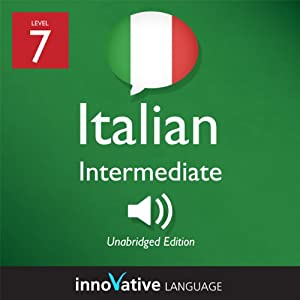 Learn Italian - Level 7: Intermediate Italian, Volume 1: Lessons 1-25 Audiobook