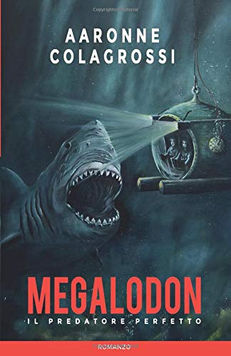 Megalodon il predatore perfetto Copertina flessibile – 2 lug 2012 Aaronne Colagrossi Independently published 1983353469 Fiction / Sea Stories