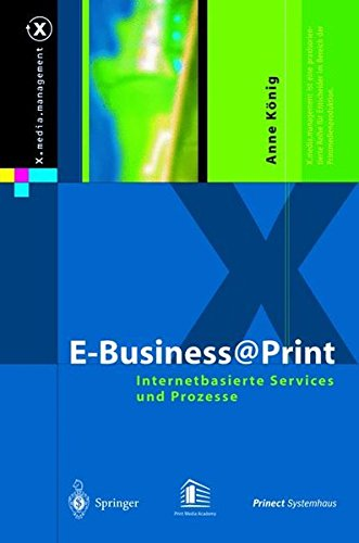 E-Business@Print: Internetbasierte Services und Prozesse (X.media.management)  [Konig, Anne] (Tapa Blanda)
