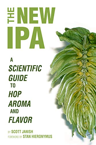 The New IPA: Scientific Guide to Hop Aroma and Flavor by Scott Janish