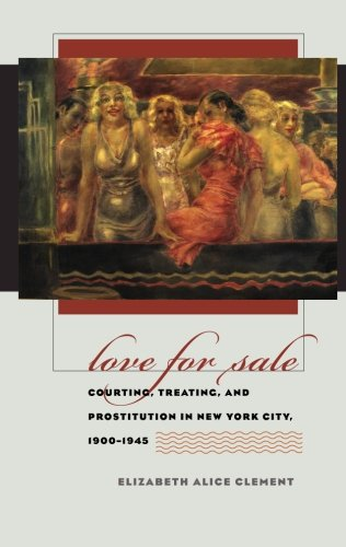 Love for Sale: Courting, Treating, and Prostitution in New York City, 1900-1945 (Gender and American - Culture Nyc Love